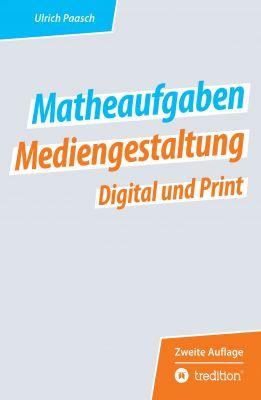 """""""Matheaufgaben Mediengestaltung Digital und Print"""" von Ulrich Paasch"""