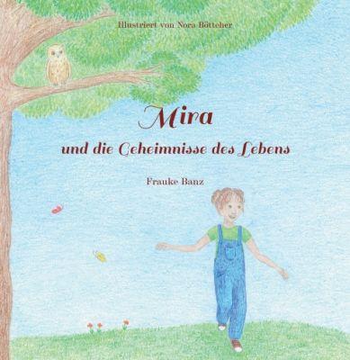 """""""Mira und die Geheimnisse des Lebens"""" von Frauke Banz"""