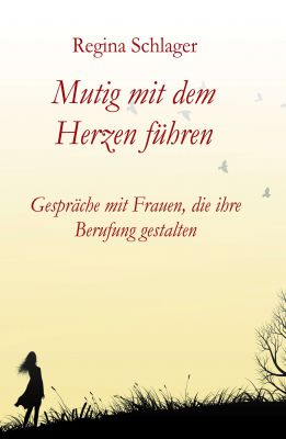 """""""Mutig mit dem Herzen führen"""" von Regina Schlager"""