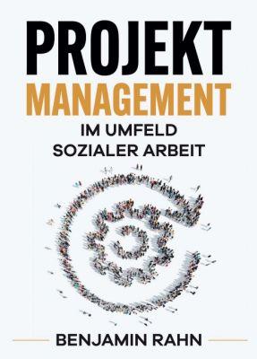 """""""Projektmanagement - Im Umfeld sozialer Arbeit"""" von Benjamin Rahn"""
