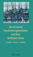 """""""Psychotherapieschulen und ihre Schlüssel-Ideen"""" von Bernd Schmid"""