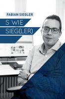 """""""S wie Sieg(ler)"""" von Fabian Siegler"""