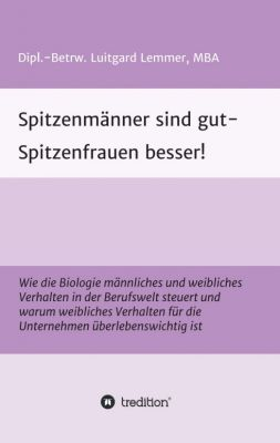 """""""Spitzenmänner sind gut - Spitzenfrauen besser!"""" von Luitgard Lemmer"""