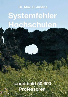 """""""Systemfehler Hochschulen"""" von Dr. Max. S. Justice"""