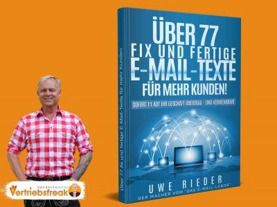 Der bayerische Vertriebsfreak Uwe Rieder Über 77 fix und fertige E-Mail-Texte für mehr Umsatz