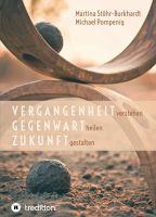 """""""Vergangenheit verstehen - Gegenwart heilen - Zukunft gestalten"""" von Michael Pompenig, Martina Stöhr-Burkhardt"""