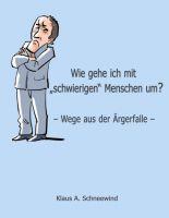 """""""Wie gehe ich mit """"schwierigen"""" Menschen um?"""" von Klaus A. Schneewind"""