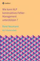 """""""Wie kann NLP konstruktives Fehler-Management unterstützen?"""" von René Neumann"""