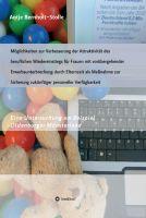 """""""Möglichkeiten zur Verbesserung der Attraktivität des beruflichen Wiedereinstiegs für Frauen (…)"""" von Antje Bernholt Stolle"""