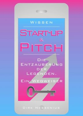 """""""Wissen: Start-up & Pitch"""" von Dirk Nessenius"""
