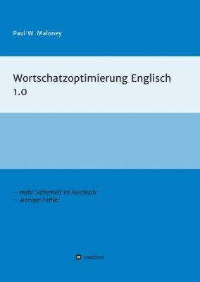 """""""Wortschatzoptimierung Englisch 1.0"""" von Paul W. Maloney"""
