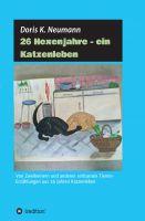 """""""26 Hexenjahre - ein Katzenleben - Von Zweibeinern und anderen seltsamen Tieren"""" von Doris K. Neumann"""