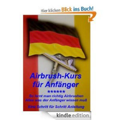 E-Book Airbrushkurs für Anfänger, So lernt man richtig Airbrushen, by Amazon ASIN: B0089ME0AM