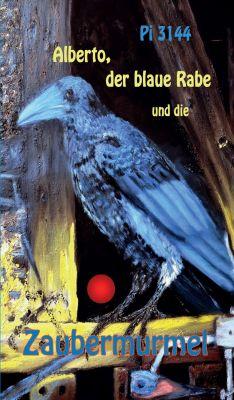 """""""Alberto, der blaue Rabe und die Zaubermurmel"""" von Pi 3144"""