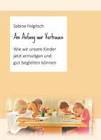 """""""Am Anfang war Vertrauen"""" von Sabine Felgitsch"""