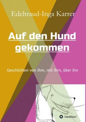 """""""Auf den Hund gekommen"""" von Edeltraud-Inga Karrer"""