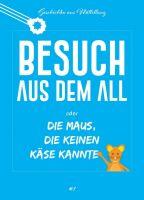 """""""Besuch aus dem All oder die Maus, die keinen Käse kannte"""" von Holger Breit"""