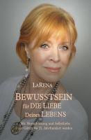 """""""BEWUSSTSEIN für DIE LIEBE Deines LEBENS"""" von LaRena"""