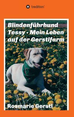 """""""Blindenführhund Tessy - Mein Leben auf der Gerstlfarm"""" von Rosmarie Gerstl"""