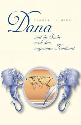 """""""Dana und die Suche nach dem vergessenen Kontinent"""" von Thomas L. Hunter"""