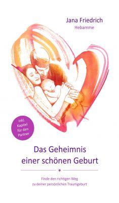 """""""Das Geheimnis einer schönen Geburt"""" von Jana Friedrich"""