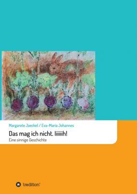 """""""Das mag ich nicht. Iiiiiih!"""" von Margarete Jaeckel"""