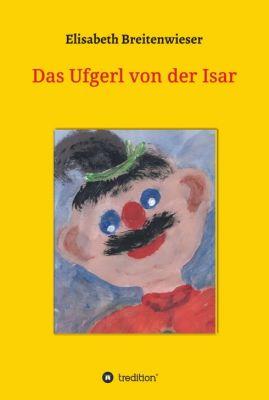 """""""Das Ufgerl von der Isar"""" von Elisabeth Breitenwieser"""