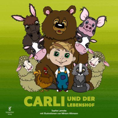 Eine Geschichte über Mitgefühl, Respekt und Verantwortungs-bewusstsein: Carli und der Lebenshof.