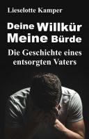 """""""Deine Willkür - Meine Bürde"""" von Lieselotte Kamper"""