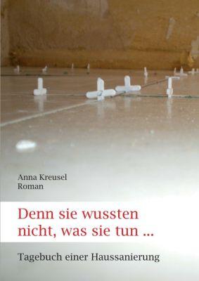 """""""Denn sie wussten nicht, was sie tun ..."""" von Anna Kreusel"""