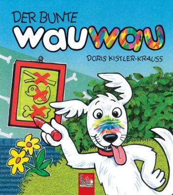 """""""DER BUNTE wauwau"""" von Doris Kistler-Krauss"""