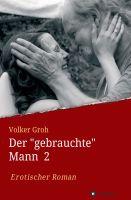 """""""Der """"gebrauchte"""" Mann 2"""" von Volker Groh"""