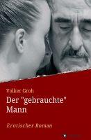 """""""Der 'gebrauchte' Mann"""" von Volker Groh"""