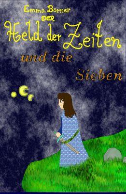 """""""Der Held der Zeiten und die Sieben"""" von Emma Elisabeth Börner"""