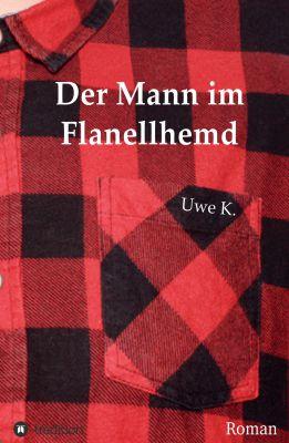 """""""Der Mann im Flanellhemd"""" von Uwe K."""