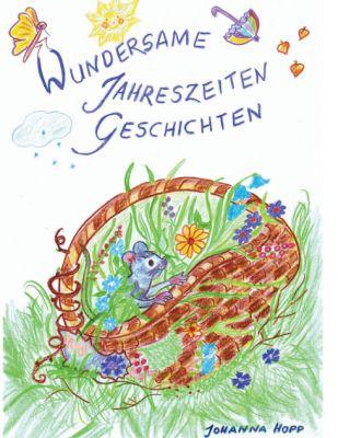 """""""Wundersame Jahreszeiten Geschichten"""" von Johanna Hopp"""