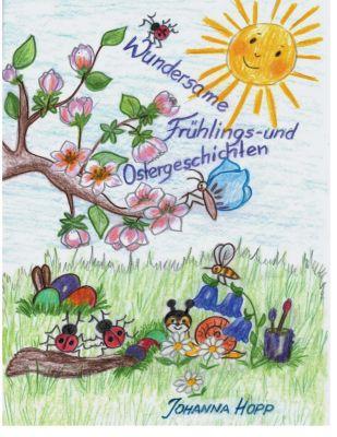 """""""Wundersame Frühlings- und Ostergeschichten"""" von Johanna Hopp"""
