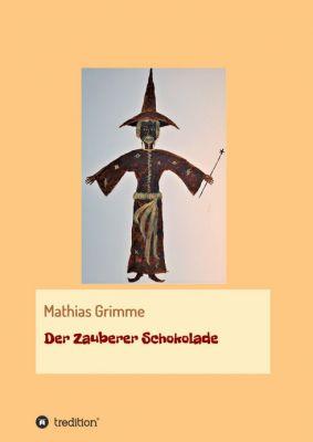 """""""Der Zauberer Schokolade"""" von Mathias Grimme"""