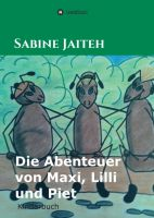 """""""Die Abenteuer von Maxi, Lilli und Piet"""" von Sabine Jaiteh"""
