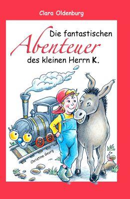 """""""Die fantastischen Abenteuer des kleinen Herrn K."""" von Clara Oldenburg"""