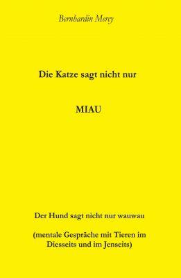 """""""Die Katze macht nicht nur MIAU"""" von Bernhardin Mercy"""