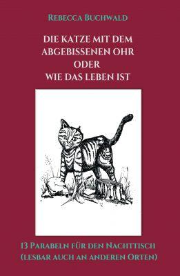 """""""Die Katze mit dem abgebissenen Ohr oder wie das Leben ist"""" von Rebecca Buchwald"""