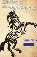 """""""Die Kinder der Prophezeiung"""" von Sina Nink"""