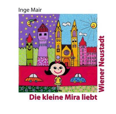 """""""Die kleine Mira liebt Wiener Neustadt"""" von Inge Mair"""