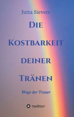 """""""Die Kostbarkeit deiner Tränen"""" von Jutta Sievers"""