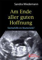 Am Ende aller guten Hoffnung - Sterbehilfe im Mutterleib? (Buchcover)