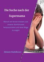 """""""Die Suche nach der Supermama"""" von Melanie Stadelbauer"""