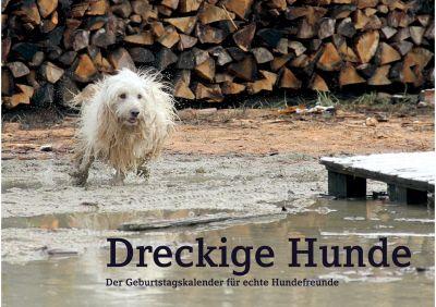 Dreckige Hunde - Der immerwährende Geburtstagskalender für echte Hundefreunde