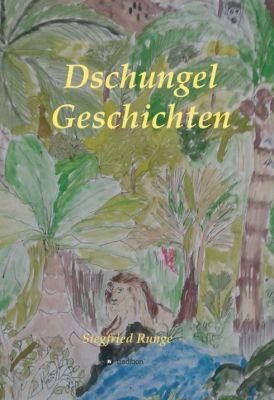 """""""Dschungel Geschichten"""" von Siegfried Runge"""