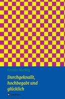 """""""Durchgeknallt, hochbegabt und glücklich"""" von Kerstin Marweg"""